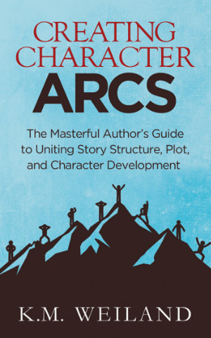 Creating Character Arcs by K.M. Weiland